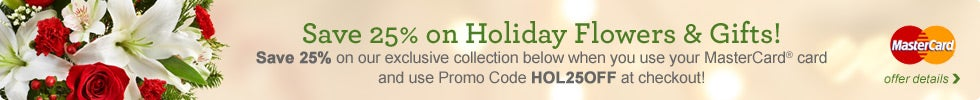 Save 25% on Holiday Flowers & Gifts when you use your MasterCard® card