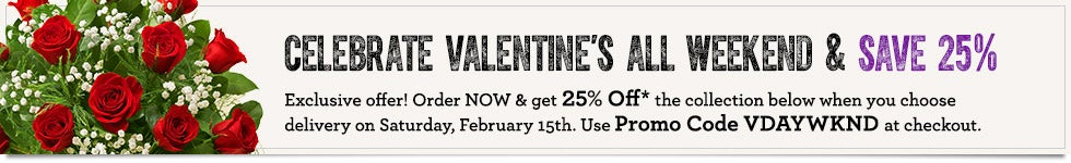 Celebrate Valentine's All Weekend & Save 25% with Promo: VDAYWKND